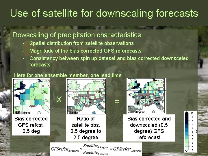 Use of satellite for downscaling forecasts Dowscaling of precipitation characteristics: - Spatial distribution from