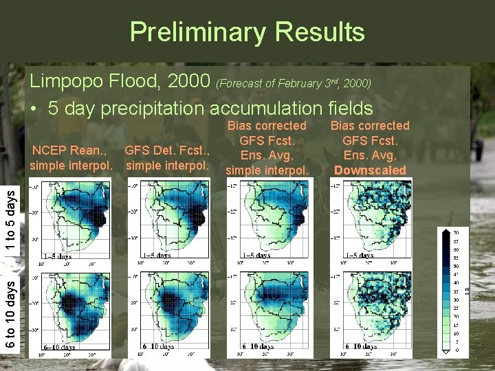 Preliminary Results Limpopo Flood, 2000 (Forecast of February 3 , 2000) • 5 day