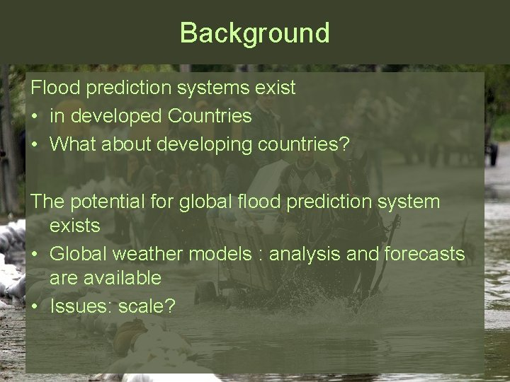 Background Flood prediction systems exist • in developed Countries • What about developing countries?