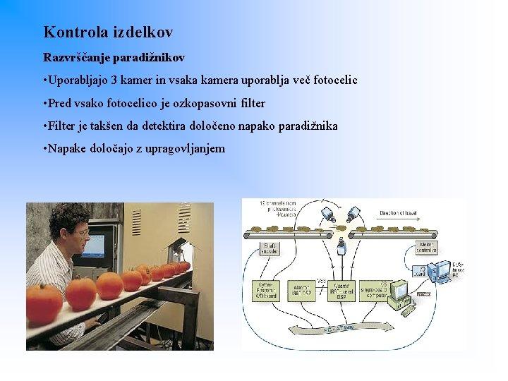 Kontrola izdelkov Razvrščanje paradižnikov • Uporabljajo 3 kamer in vsaka kamera uporablja več fotocelic
