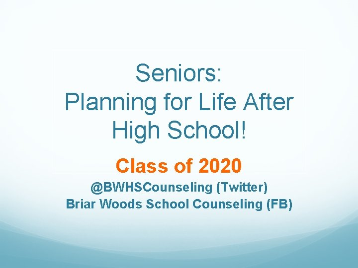 Seniors: Planning for Life After High School! Class of 2020 @BWHSCounseling (Twitter) Briar Woods