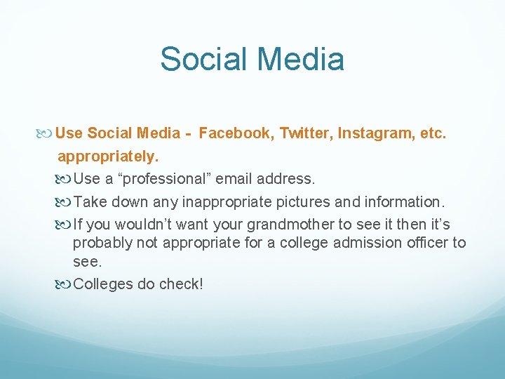 "Social Media Use Social Media - Facebook, Twitter, Instagram, etc. appropriately. Use a ""professional"""