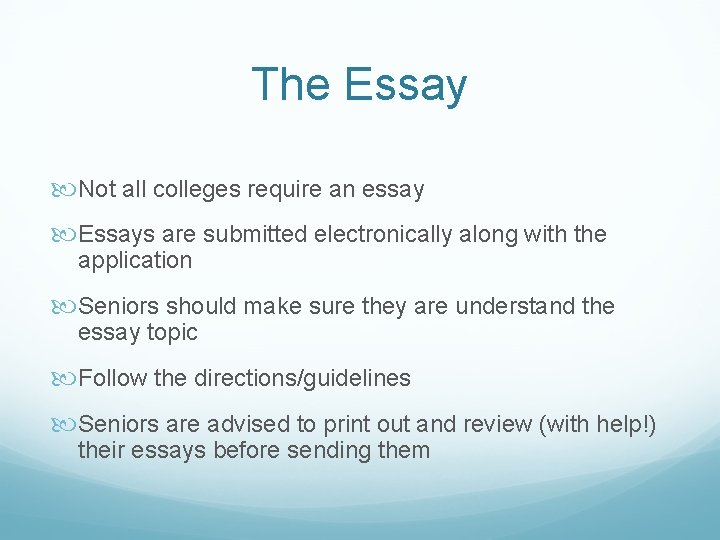 The Essay Not all colleges require an essay Essays are submitted electronically along with
