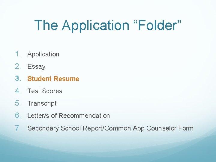 "The Application ""Folder"" 1. Application 2. Essay 3. Student Resume 4. Test Scores 5."