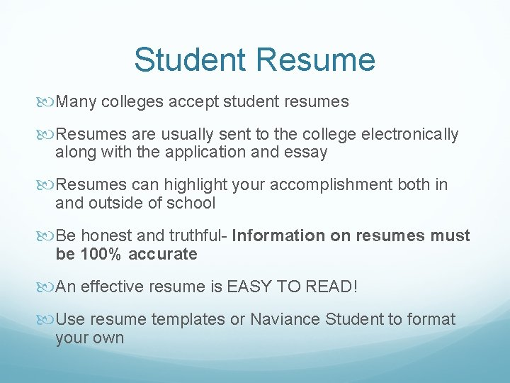 Student Resume Many colleges accept student resumes Resumes are usually sent to the college