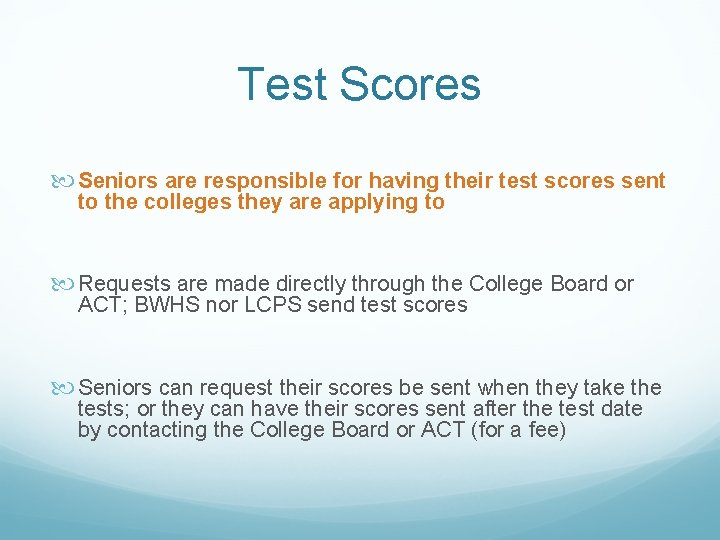 Test Scores Seniors are responsible for having their test scores sent to the colleges