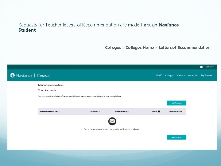 Requests for Teacher letters of Recommendation are made through Naviance Student Colleges > Colleges