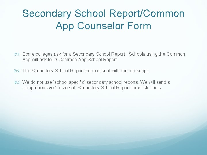 Secondary School Report/Common App Counselor Form Some colleges ask for a Secondary School Report.