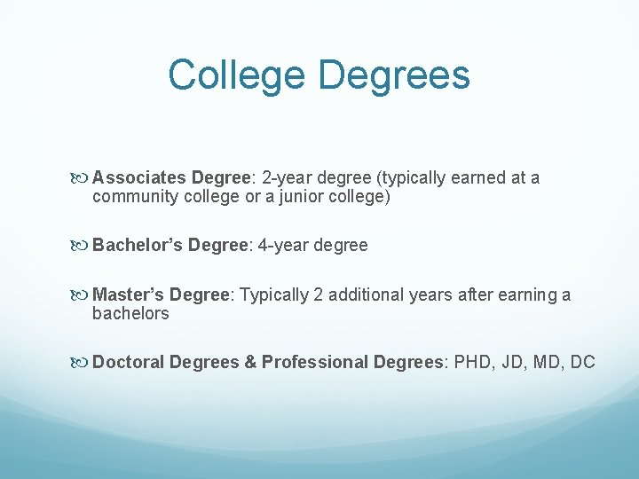 College Degrees Associates Degree: 2 -year degree (typically earned at a community college or