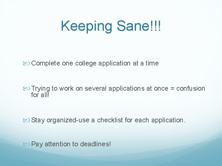 Keeping Sane!!! Complete one college application at a time Trying to work on several