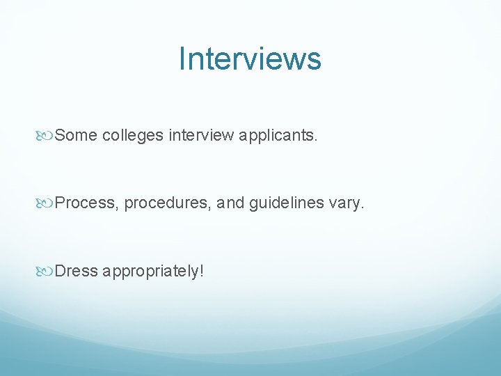 Interviews Some colleges interview applicants. Process, procedures, and guidelines vary. Dress appropriately!