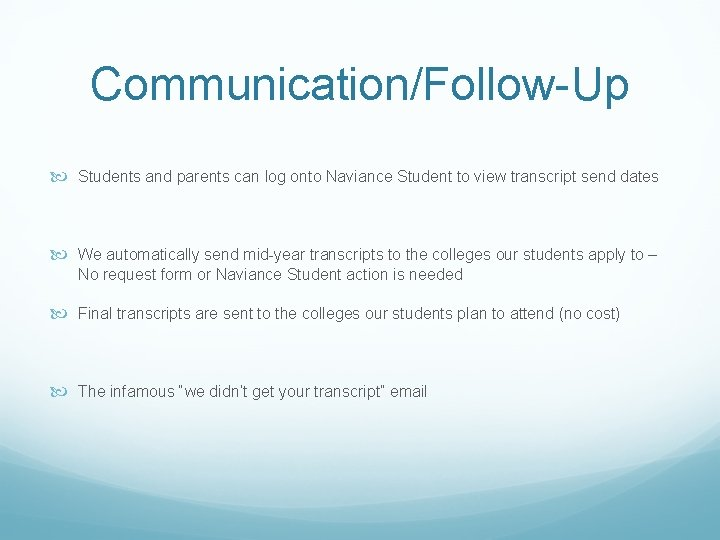 Communication/Follow-Up Students and parents can log onto Naviance Student to view transcript send dates