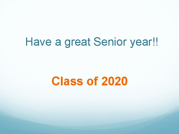 Have a great Senior year!! Class of 2020