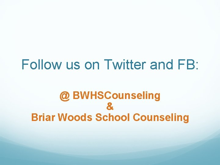 Follow us on Twitter and FB: @ BWHSCounseling & Briar Woods School Counseling