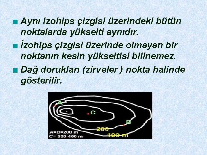 ■ Aynı izohips çizgisi üzerindeki bütün noktalarda yükselti aynıdır. ■ İzohips çizgisi üzerinde olmayan