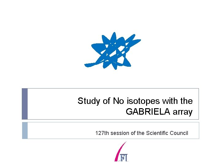 Study of No isotopes with the GABRIELA array 127 th session of the Scientific