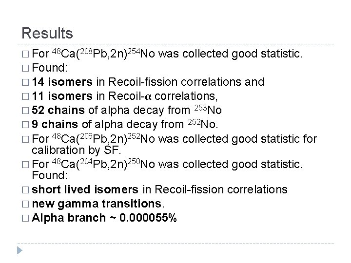 Results � For 48 Ca(208 Pb, 2 n)254 No was collected good statistic. �