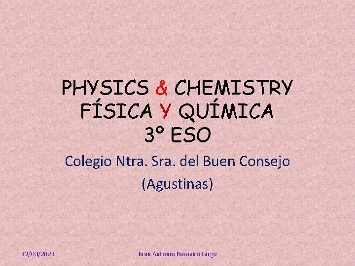 PHYSICS & CHEMISTRY FÍSICA Y QUÍMICA 3º ESO Colegio Ntra. Sra. del Buen Consejo