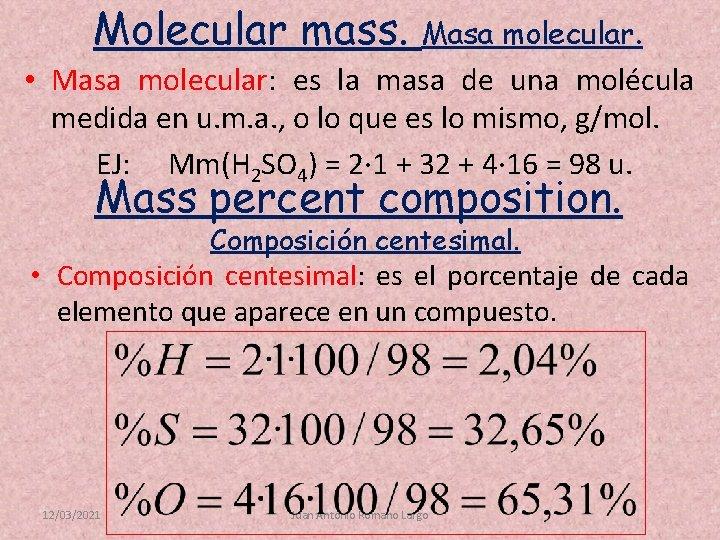 Molecular mass. Masa molecular. • Masa molecular: es la masa de una molécula medida