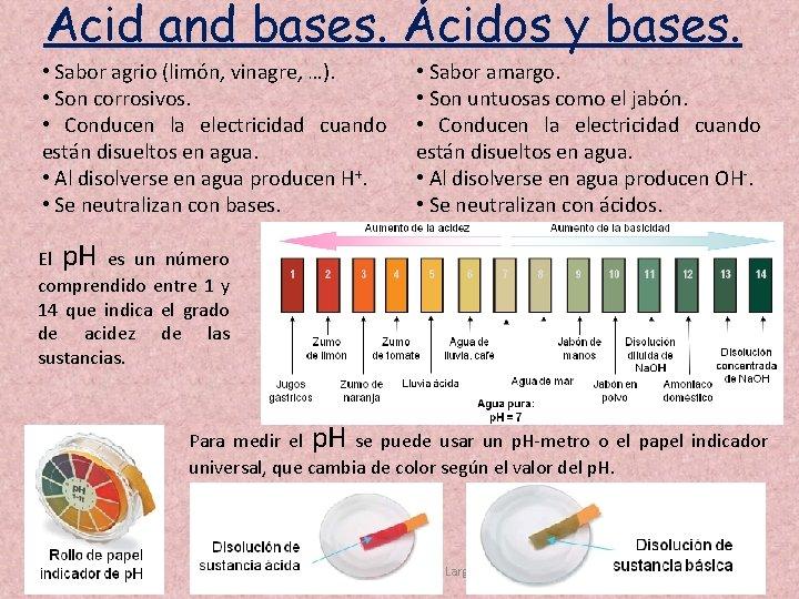 Acid and bases. Ácidos y bases. • Sabor agrio (limón, vinagre, …). • Son