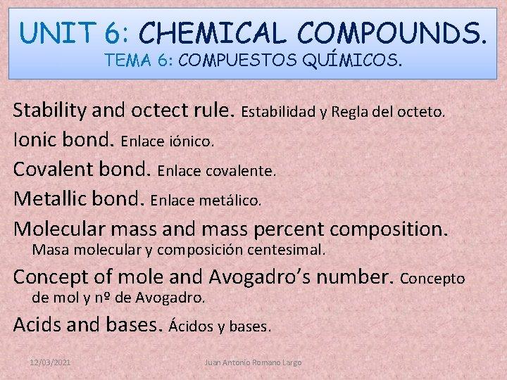 UNIT 6: CHEMICAL COMPOUNDS. TEMA 6: COMPUESTOS QUÍMICOS. Stability and octect rule. Estabilidad y