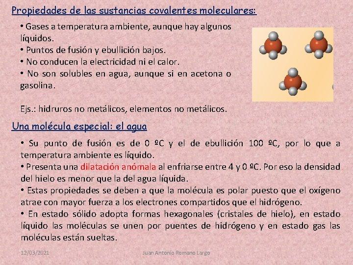 Propiedades de las sustancias covalentes moleculares: • Gases a temperatura ambiente, aunque hay algunos