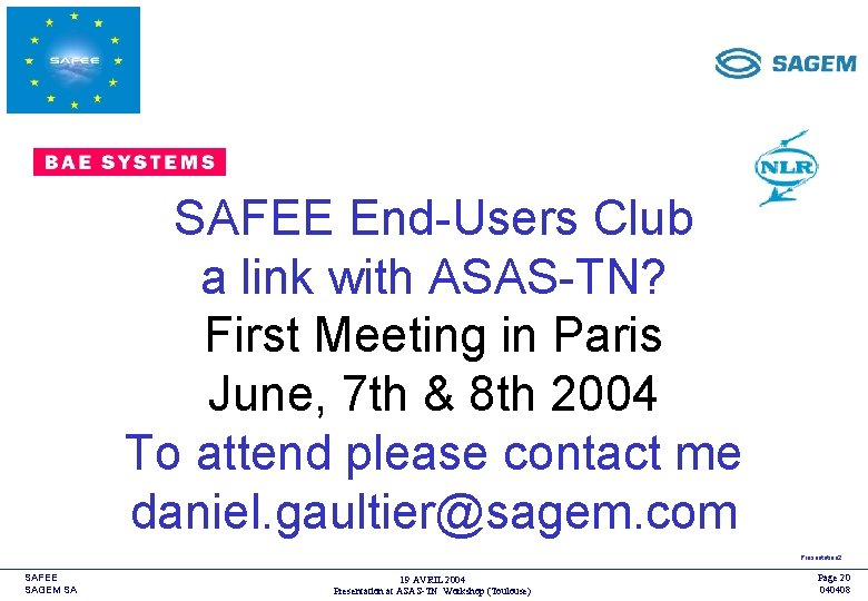 <COMPANY LOGO> SAFEE End-Users Club a link with ASAS-TN? First Meeting in Paris June,
