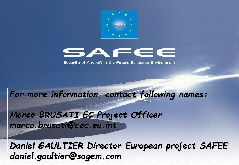 <COMPANY LOGO> For more information, contact following names: Marco BRUSATI EC Project Officer marco.
