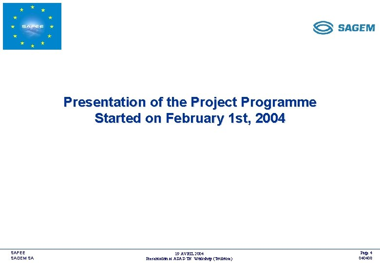 <COMPANY LOGO> Presentation of the Project Programme Started on February 1 st, 2004 SAFEE