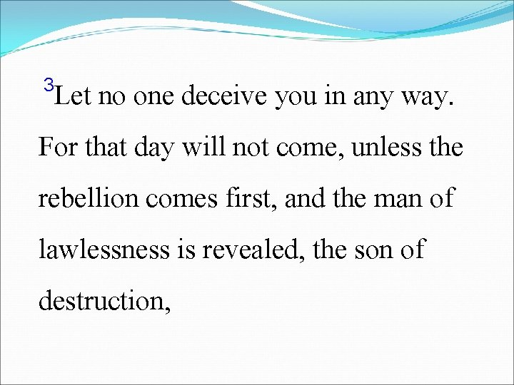 3 Let no one deceive you in any way. For that day will not