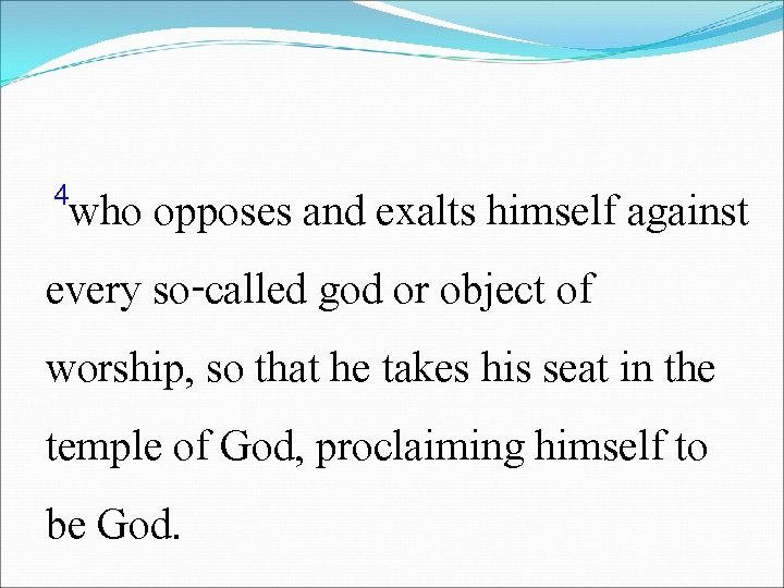 4 who opposes and exalts himself against every so-called god or object of worship,