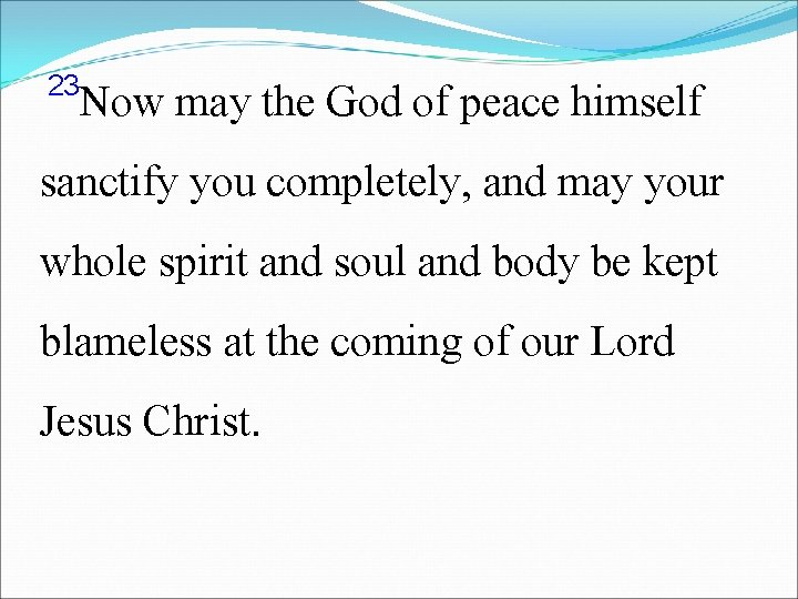 23 Now may the God of peace himself sanctify you completely, and may your