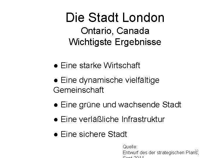 Die Stadt London Ontario, Canada Wichtigste Ergebnisse ● Eine starke Wirtschaft ● Eine dynamische