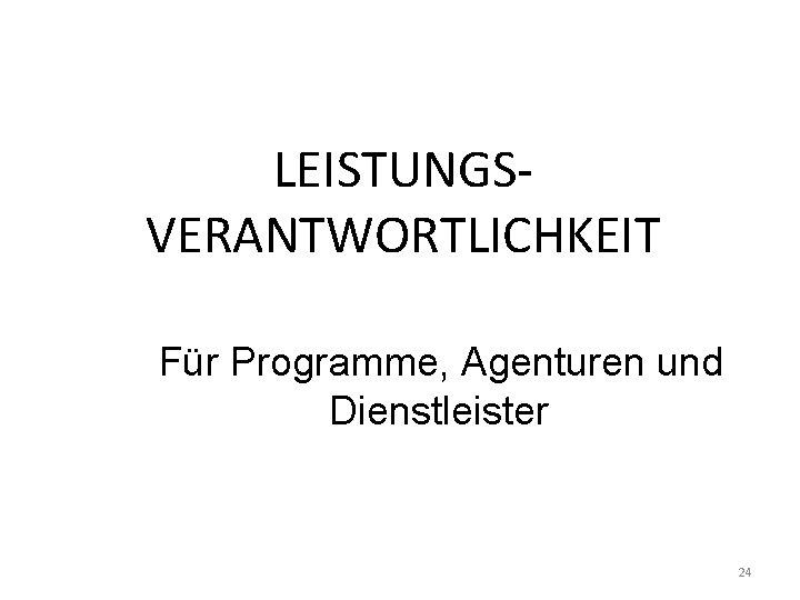 LEISTUNGSVERANTWORTLICHKEIT Für Programme, Agenturen und Dienstleister 24