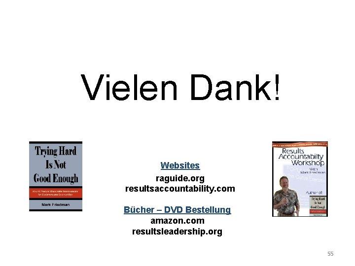 Vielen Dank! Websites raguide. org resultsaccountability. com Bücher – DVD Bestellung amazon. com resultsleadership.