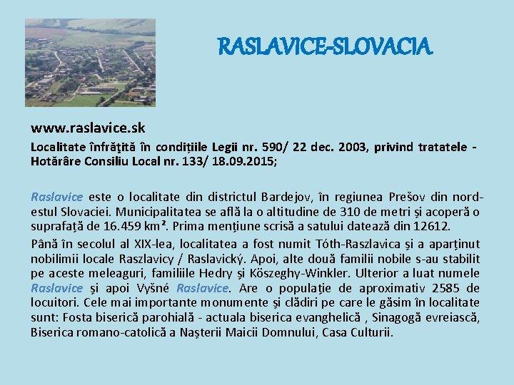RASLAVICE-SLOVACIA www. raslavice. sk Localitate înfrăţită în condițiile Legii nr. 590/ 22 dec. 2003,