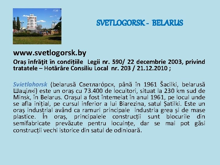 SVETLOGORSK - BELARUS www. svetlogorsk. by Oraș înfrăţit în condițiile Legii nr. 590/ 22