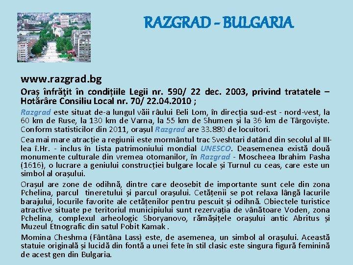 RAZGRAD - BULGARIA www. razgrad. bg Oraș înfrăţit în condițiile Legii nr. 590/ 22