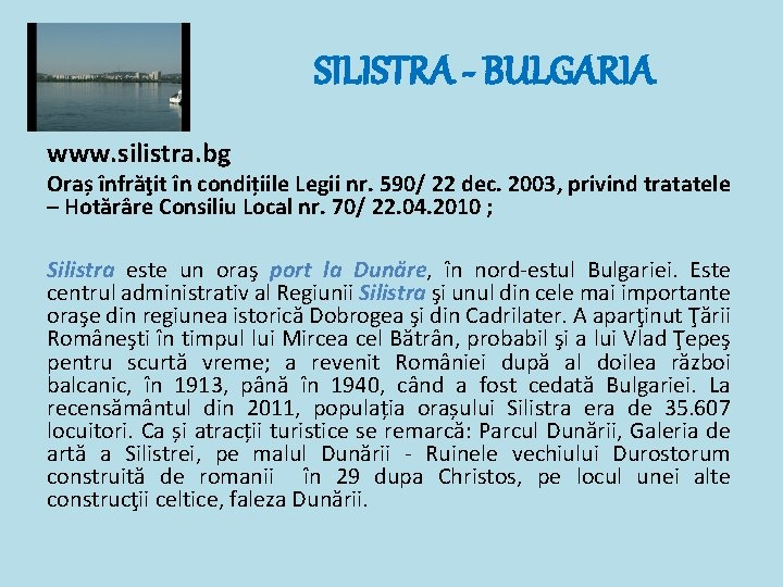 SILISTRA - BULGARIA www. silistra. bg Oraș înfrăţit în condițiile Legii nr. 590/ 22