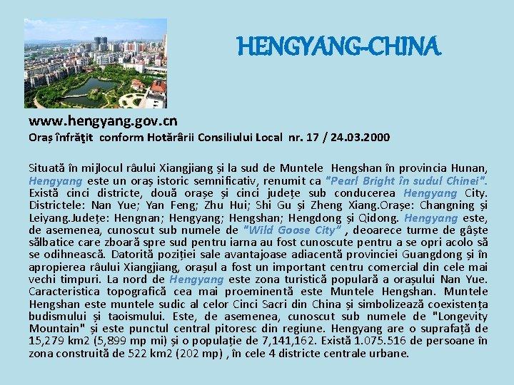HENGYANG-CHINA www. hengyang. gov. cn Oraș înfrăţit conform Hotărârii Consiliului Local nr. 17 /