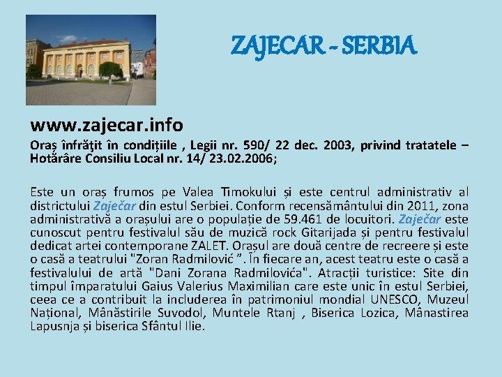 ZAJECAR - SERBIA www. zajecar. info Oraș înfrăţit în condițiile , Legii nr. 590/