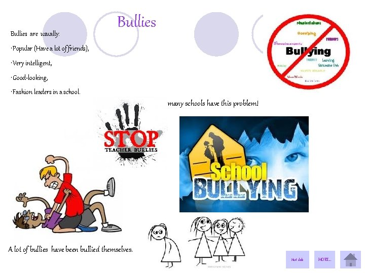 Bullies are usually: Bullies • Popular (Have a lot of friends), • Very intelligent,