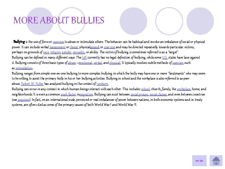 MORE ABOUT BULLIES Bullying is the use of force or coercion to abuse or