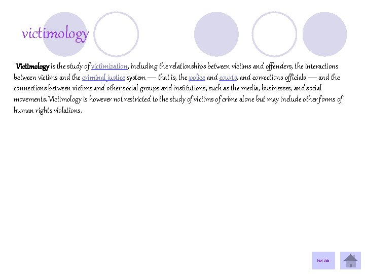 victimology Victimology is the study of victimization, including the relationships between victims and offenders,