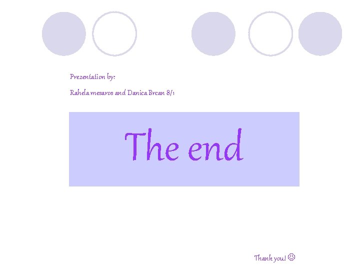 Prezentation by: Rahela mesaros and Danica Brcan 8/1 The end Thank you!