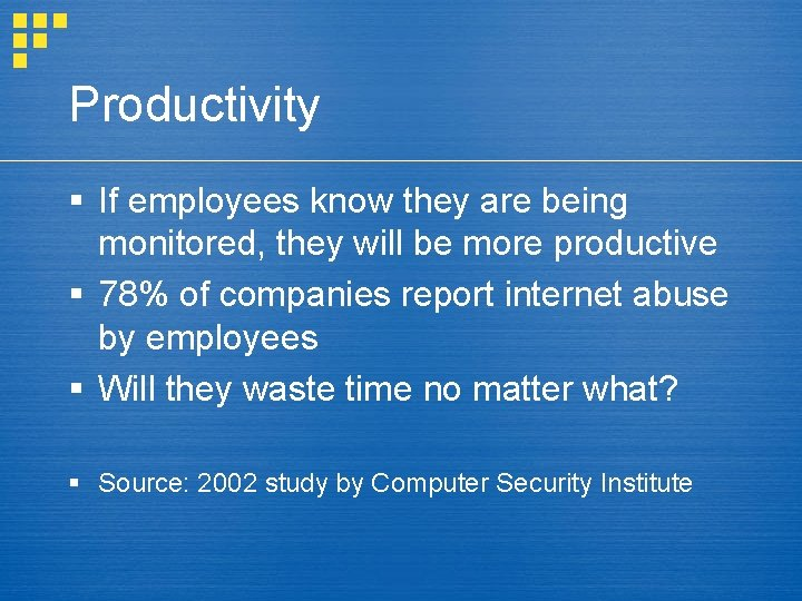 Productivity § If employees know they are being monitored, they will be more productive