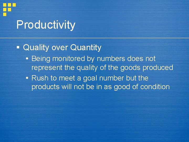 Productivity § Quality over Quantity Being monitored by numbers does not represent the quality