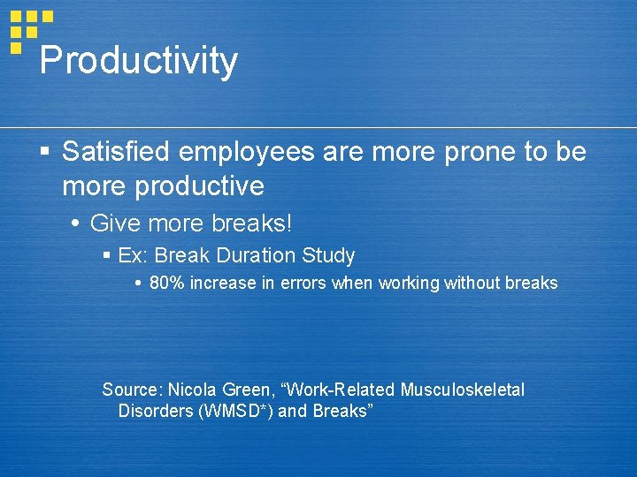 Productivity § Satisfied employees are more prone to be more productive Give more breaks!