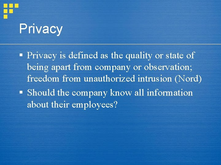 Privacy § Privacy is defined as the quality or state of being apart from