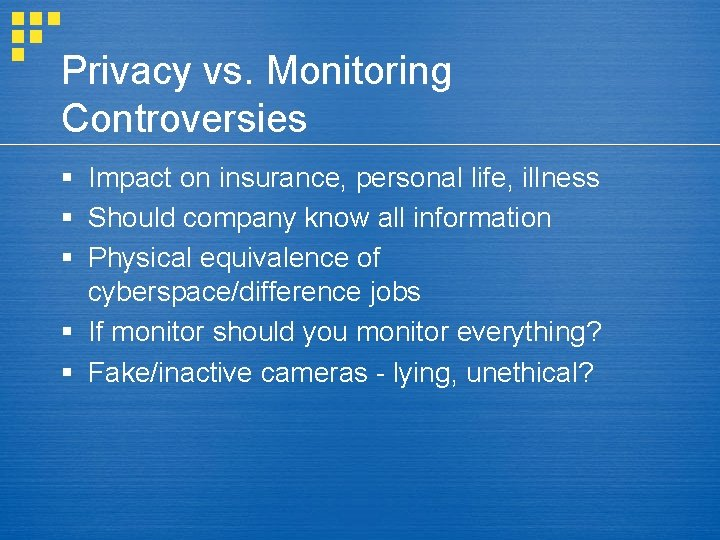 Privacy vs. Monitoring Controversies § Impact on insurance, personal life, illness § Should company